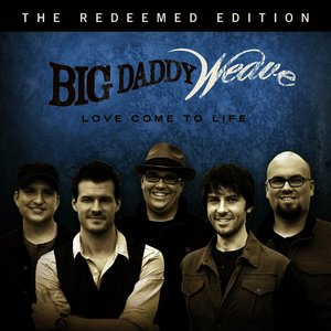 Love come to life big daddy weave
